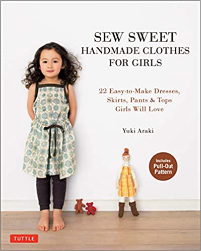 Sew Sweet Handmade Clothes for Girls: 22 Easy-to-Make Dresses, Skirts, Pants & Tops Girls Will Love Kindle Edition