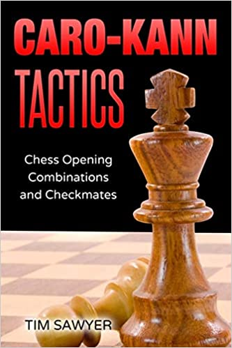 Caro-Kann Tactics: Chess Opening Combinations and Checkmates (Sawyer Chess Tactics) Paperback – September 5, 2020